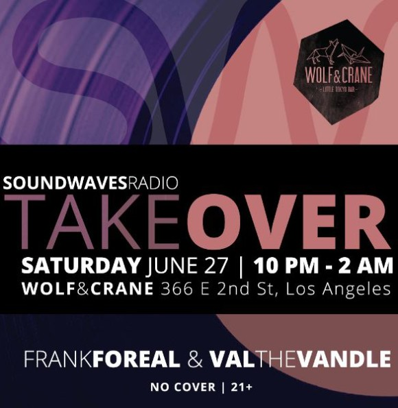 Frank Foreal & Val The Vandle @ Wolf & Crane, DTLA June 27th